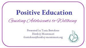 Positive Education Guiding Adolescents to Wellbeing Presented by