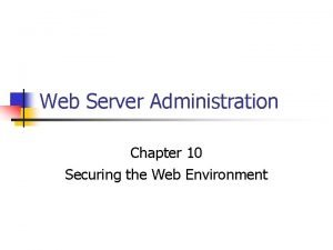 Web Server Administration Chapter 10 Securing the Web