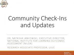 Community CheckIns and Updates DR NATASHA JANKOWSKI EXECUTIVE