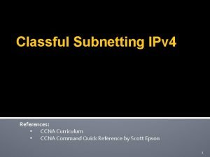 Classful Subnetting IPv 4 References CCNA Curriculum CCNA