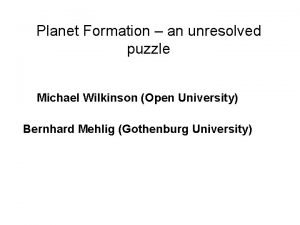 Planet Formation an unresolved puzzle Michael Wilkinson Open
