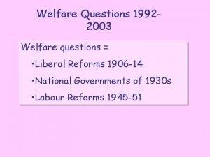Welfare Questions 19922003 Welfare questions Liberal Reforms 1906