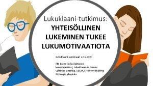 Lukuklaanitutkimus YHTEISLLINEN LUKEMINEN TUKEE LUKUMOTIVAATIOTA Lukuklaaniseminaari 22 9