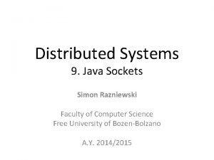 Distributed Systems 9 Java Sockets Simon Razniewski Faculty