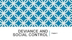 DEVIANCE AND SOCIAL CONTROL Chapter 8 DEVIANCE Most
