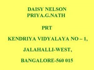 DAISY NELSON PRIYA G NATH PRT KENDRIYA VIDYALAYA