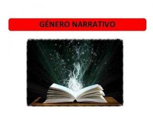 GNERO NARRATIVO GNERO NARRATIVO FUNCION referencial El lenguaje