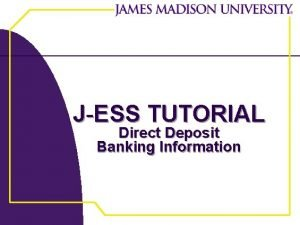 JESS TUTORIAL Direct Deposit Banking Information JEss Tutorial