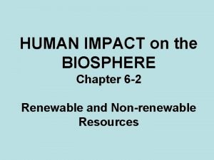 HUMAN IMPACT on the BIOSPHERE Chapter 6 2