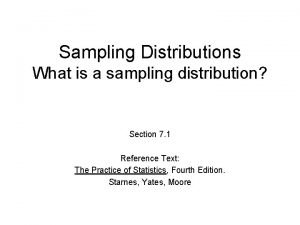Sampling Distributions What is a sampling distribution Section