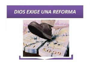 DIOS EXIGE UNA REFORMA He aqu dice Jehov