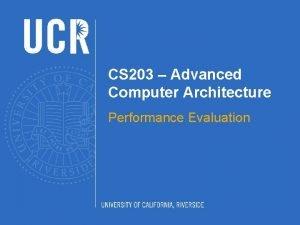CS 203 Advanced Computer Architecture Performance Evaluation PERFORMANCE