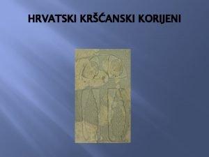 HRVATSKI KRANSKI KORIJENI Hrvati su na podruje izmeu