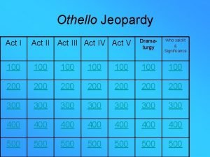 Othello Jeopardy Act III Act IV Act V