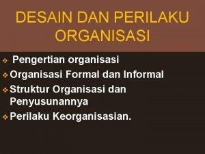 DESAIN DAN PERILAKU ORGANISASI Pengertian organisasi v Organisasi