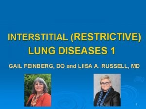 INTERSTITIAL RESTRICTIVE LUNG DISEASES 1 GAIL FEINBERG DO