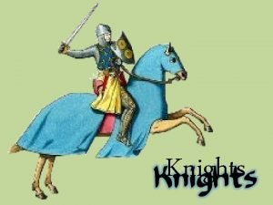 Knights Who were Knights Knights were warriors who