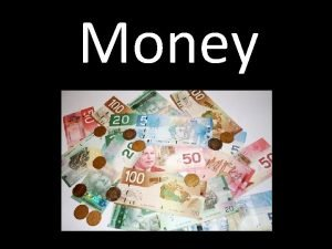Money How do you use Money Money is