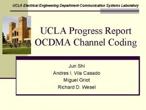 UCLA Electrical Engineering DepartmentCommunication Systems Laboratory UCLA Progress