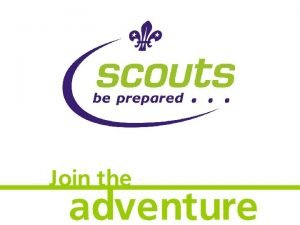 An introduction to Scouting What is Scouting An