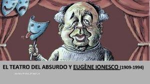 EL TEATRO DEL ABSURDO Y EUGNE IONESCO 1909