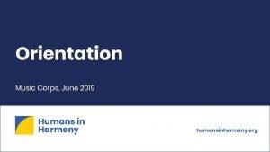 Orientation Music Corps June 2019 humansinharmony org Orientation