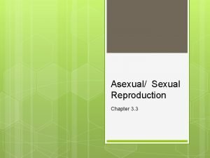 Asexual Sexual Reproduction Chapter 3 3 Asexual Reproduction