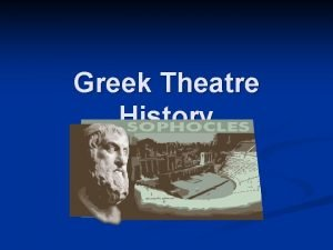 Greek Theatre History Greek Theatre Grew out of