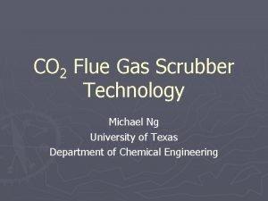 CO 2 Flue Gas Scrubber Technology Michael Ng