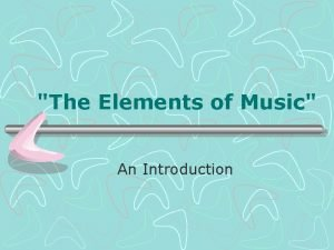 The Elements of Music An Introduction The Elements