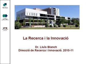La Recerca i la Innovaci Dr Llus Blanch