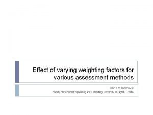 Effect of varying weighting factors for various assessment