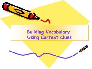 Building Vocabulary Using Context Clues What is Context