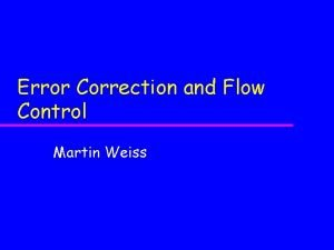 Error Correction and Flow Control Martin Weiss Objectives