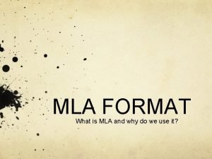 MLA FORMAT What is MLA and why do