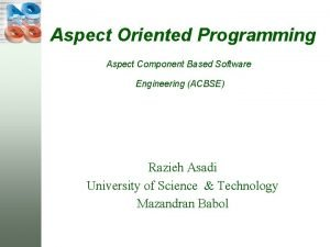 Aspect Oriented Programming Aspect Component Based Software Engineering