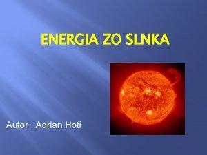 ENERGIA ZO SLNKA Autor Adrian Hoti N najv