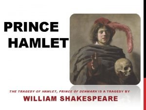 PRINCE HAMLET THE TRAGEDY OF HAMLET PRINCE OF