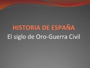 HISTORIA DE ESPAA El siglo de OroGuerra Civil