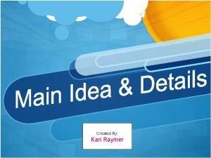 Created By Kari Raymer Main Idea The main