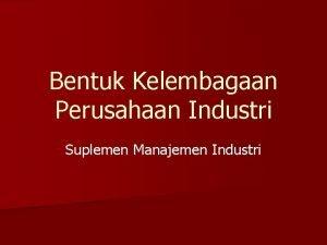 Bentuk Kelembagaan Perusahaan Industri Suplemen Manajemen Industri INDUSTRI