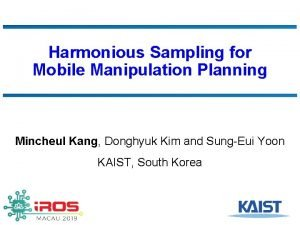 Harmonious Sampling for Mobile Manipulation Planning Mincheul Kang