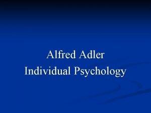 Alfred Adler Individual Psychology Alfred Adler n Born