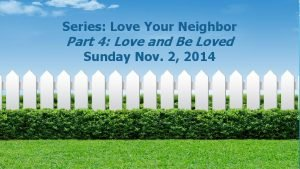 Series Love Your Neighbor Part 4 Love and