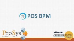 POS BPM Content 1 Introduction 2 POS Ideal