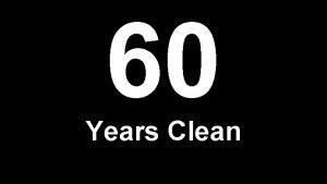 60 Years Clean 59 years 58 years 57