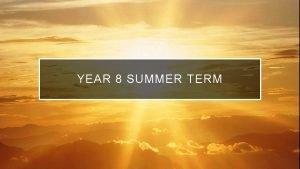 YEAR 8 SUMMER TERM FRIDAY 10 TH JULY