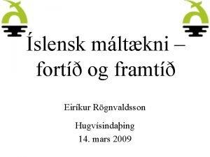 slensk mltkni fort og framt Eirkur Rgnvaldsson Hugvsindaing