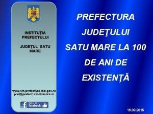 PREFECTURA INSTITUIA PREFECTULUI JUDEUL SATU MARE JUDEULUI SATU