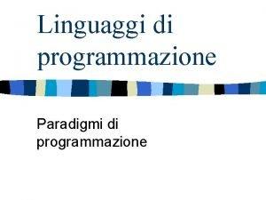Linguaggi di programmazione Paradigmi di programmazione Linguaggi un